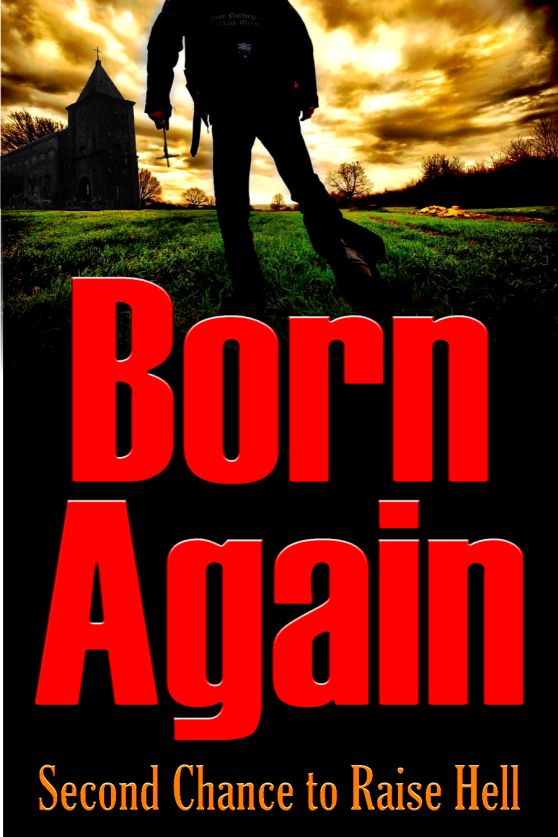 BORN AGAIN: Second Chance to Raise Hell from screenwriters Sean Moran and Don Bledsoe at Go With The Flo Productions.