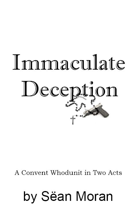 Immaculate Deception, a rollicking convent whodunit murder mystery play by Sean Moran.